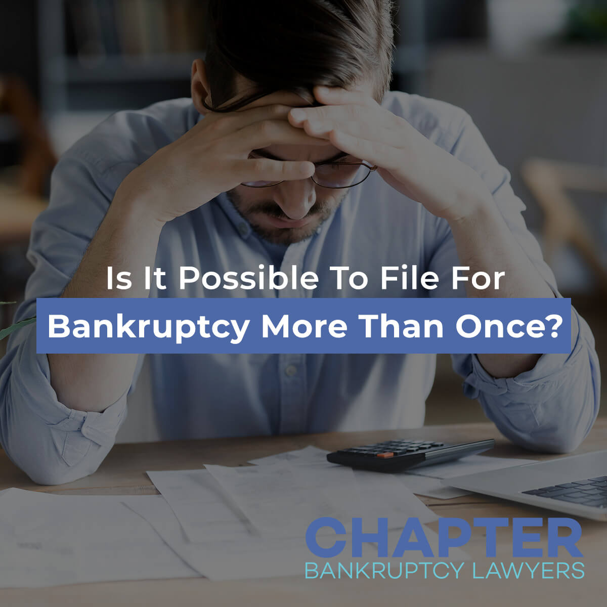 Is It Possible To FIle For Bankruptcy More Than Once?