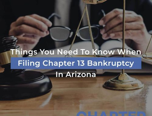Things You Need To Know When Filing Chapter 13 Bankruptcy In Arizona