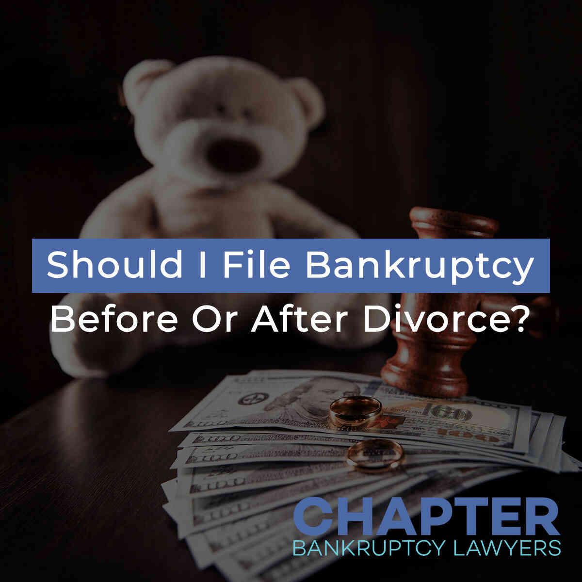 Should I File Bankruptcy Before Or After Divorce